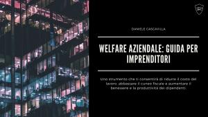 Welfare aziendale guida per imprenditori Daniele Cascavilla