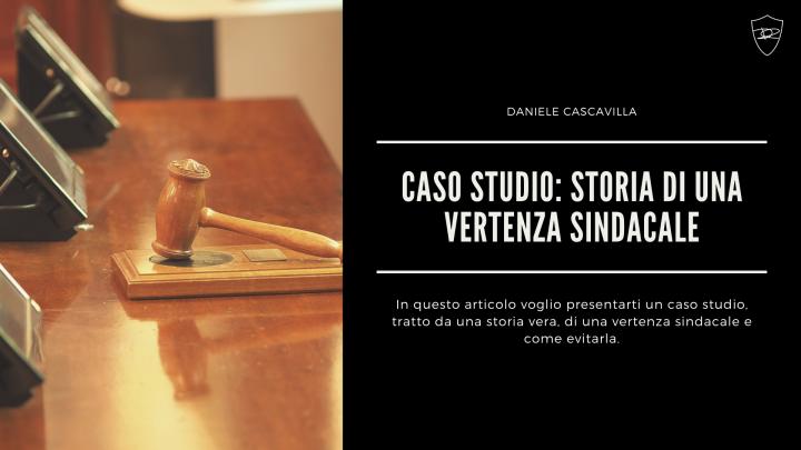 Caso Studio: Storia di una vertenza sindacale (tratto da una storia vera)